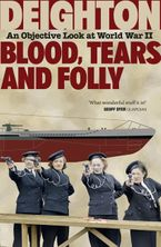 Blood, Tears and Folly: An Objective Look at World War II - Len Deighton