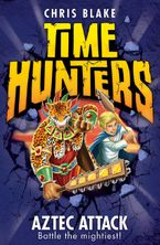 Chris Blake - Aztec Attack (Time Hunters, Book 12)