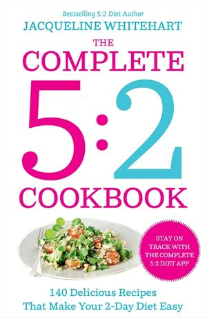 The Complete 2-Day Fasting Diet: Delicious; Easy To Make; 140 New Low-Calorie Recipes From The Bestselling Author Of The 5:2 Bikini Diet book image