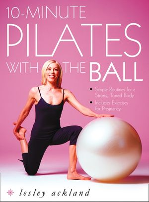 10-Minute Pilates with the Ball: Simple Routines for a Strong, Toned Body – includes exercises for pregnancy book image