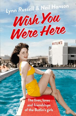 Wish You Were Here!: The Lives, Loves and Friendships of the Butlin's Girls book image
