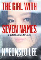The Girl with Seven Names: A North Korean Defector's Story Hardcover  by Hyeonseo Lee