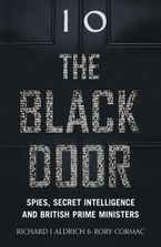 The Black Door: Spies, Secret Intelligence and British Prime Ministers Hardcover  by Richard Aldrich