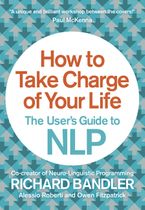 how-to-take-charge-of-your-life-the-users-guide-to-nlp
