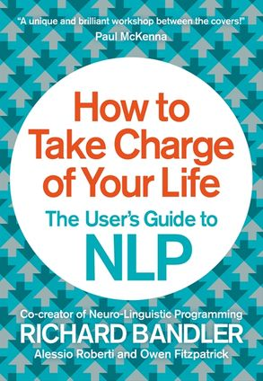 Cover image - How to Take Charge of Your Life: The User's Guide to NLP