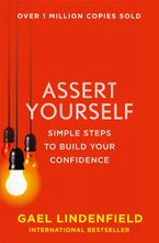 Assert Yourself: Simple Steps to Build Your Confidence Paperback  by Gael Lindenfield