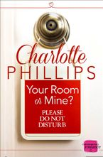 Your Room or Mine?: (A Novella) (Do Not Disturb, Book 1) Paperback  by Charlotte Phillips