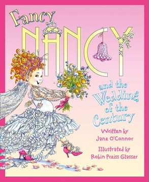Cover image - Fancy Nancy and the Wedding of the Century (Fancy Nancy)