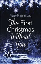 The First Christmas Without You eBook DGO by Michelle Betham