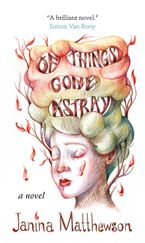 Of Things Gone Astray Hardcover  by Janina Matthewson