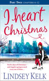 I Heart Christmas (Part Two: Chapters 6–12) (I Heart Series, Book 6)
