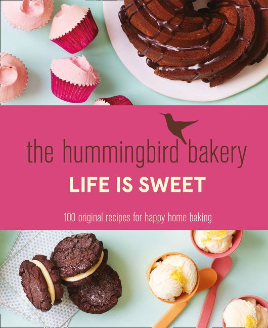 The Hummingbird Bakery Life Is Sweet 100 Original Recipes For Happy