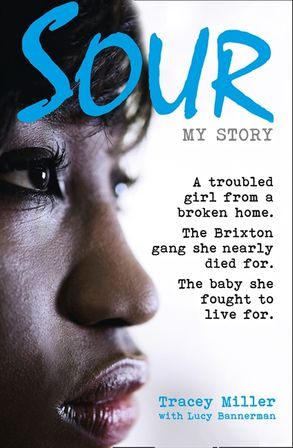 Cover image - Sour: My Story: A troubled girl from a broken home. The Brixton gang she nearly died for. The baby she fought to live for.
