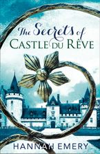 The Secrets of Castle Du Rêve: A thrilling saga of three women's lives tangled together in a web of secrets eBook DGO by Hannah Emery