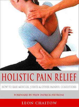 Holistic Pain Relief: How to ease muscles, joints and other painful conditions book image