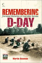 Remembering D-day: Personal Histories of Everyday Heroes eBook  by Martin Bowman