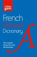 Collins Gem French School Dictionary: Trusted support for learning, in a mini-format