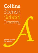 Collins Spanish School Dictionary: Trusted support for learning