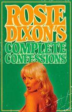 Rosie Dixon's Complete Confessions eBook DGO by Rosie Dixon