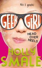 Head Over Heels (Geek Girl, Book 5) Paperback  by Holly Smale