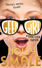 Forever Geek (Geek Girl, Book 6) Paperback  by Holly Smale