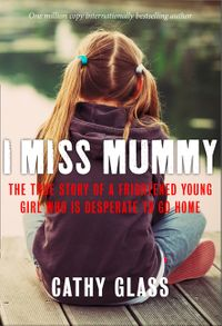 i-miss-mummy-the-true-story-of-a-frightened-young-girl-who-is-desperate-to-go-home