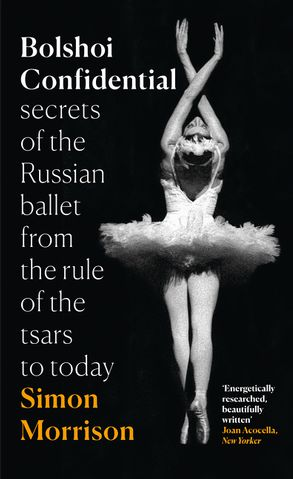 Cover image - Bolshoi Confidential: Secrets of the Russian Ballet from the Rule of theTsars to Today