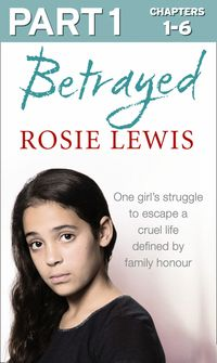 betrayed-part-1-of-3-the-heartbreaking-true-story-of-a-struggle-to-escape-a-cruel-life-defined-by-family-honour