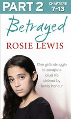 Betrayed: Part 2 of 3: The heartbreaking true story of a struggle to escape a cruel life defined by family honour