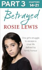 betrayed-part-3-of-3-the-heartbreaking-true-story-of-a-struggle-to-escape-a-cruel-life-defined-by-family-honour