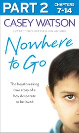 Nowhere to Go: Part 2 of 3: The heartbreaking true story of a boy desperate to be loved