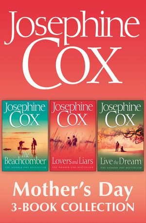 Josephine Cox Mother's Day 3-Book Collection: Live the Dream, Lovers and Liars, The Beachcomber book image