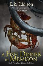 A Fish Dinner in Memison (Zimiamvia, Book 2) Paperback  by E. R. Eddison
