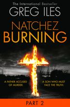 Natchez Burning: Part 2 of 6 (Penn Cage, Book 4) - Greg Iles