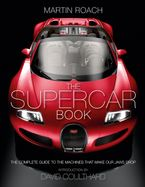 The Supercar Book: The Complete Guide to the Machines that Make Our Jaws Drop Hardcover  by Martin Roach