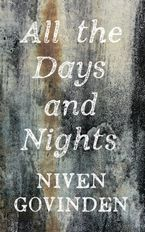 All the Days And Nights Hardcover  by Niven Govinden