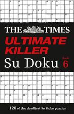 The Times Ultimate Killer Su Doku Book 6: 120 of the deadliest Su Doku puzzles Paperback  by The Times Mind Games
