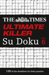 The Times Ultimate Killer Su Doku Book 6: 120 of the deadliest Su Doku puzzles