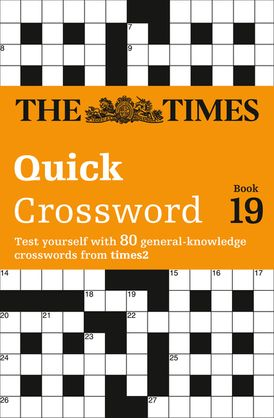 The Times Quick Crossword Book 19: 80 world-famous crossword puzzles from The Times2 (The Times Crosswords)