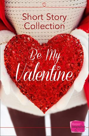 Be My Valentine: Short Story Collection book image