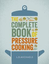 The Complete Book of Pressure Cooking