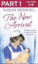 The New Arrival: Part 1 of 3: The Heartwarming True Story of a 1970s Trainee Nurse - Sarah Beeson