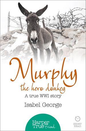 Murphy the Hero Donkey: A true WW1 story (HarperTrue Friend – A Short Read) book image