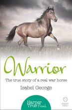 Warrior: The true story of the real war horse (HarperTrue Friend – A Short Read) eBook DGO by Isabel George