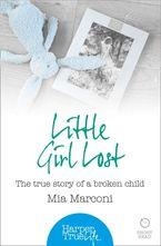 Little Girl Lost: The true story of a broken child (HarperTrue Life – A Short Read)