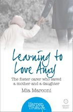 Learning to Love Amy: The foster carer who saved a mother and a daughter (HarperTrue Life – A Short Read)