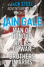 Jack Steel Adventure Series Books 1-3: Man of Honour, Rules of War, Brothers in Arms eBook DGO by Iain Gale