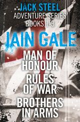 Jack Steel Adventure Series Books 1-3: Man of Honour, Rules of War, Brothers in Arms