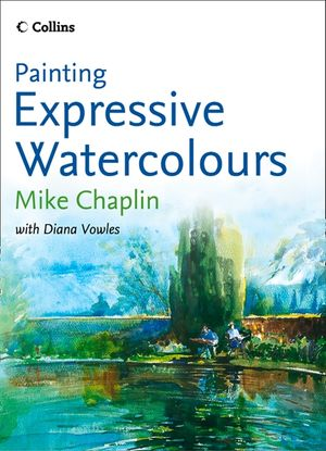 Painting Expressive Watercolours book image