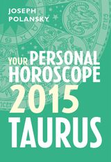 Taurus 2015: Your Personal Horoscope